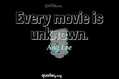 Photo Quote of Every movie is unknown.