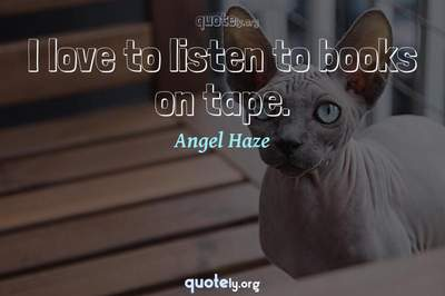 Photo Quote of I love to listen to books on tape.