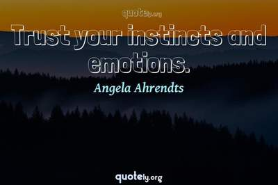 Photo Quote of Trust your instincts and emotions.