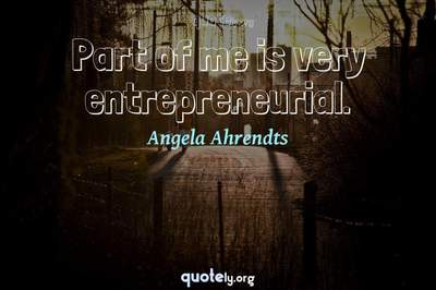 Photo Quote of Part of me is very entrepreneurial.