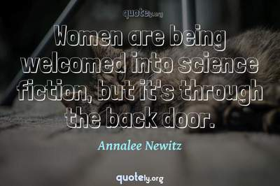 Photo Quote of Women are being welcomed into science fiction, but it's through the back door.