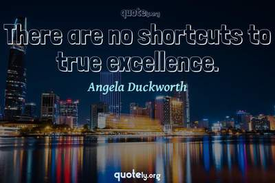 Photo Quote of There are no shortcuts to true excellence.