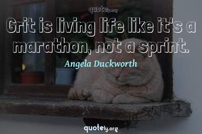 Photo Quote of Grit is living life like it's a marathon, not a sprint.