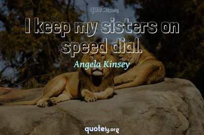 Photo Quote of I keep my sisters on speed dial.