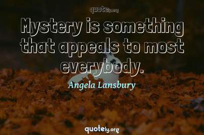 Photo Quote of Mystery is something that appeals to most everybody.