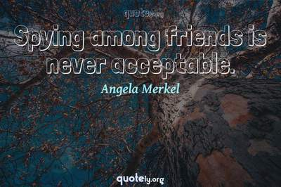 Photo Quote of Spying among friends is never acceptable.