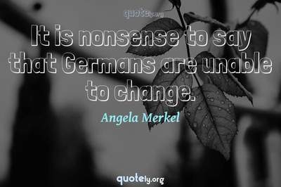 Photo Quote of It is nonsense to say that Germans are unable to change.