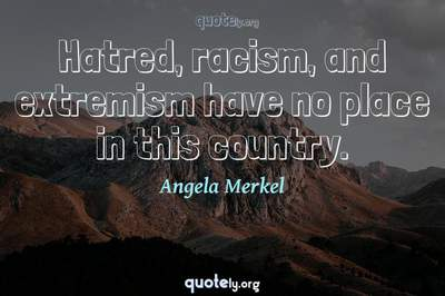Photo Quote of Hatred, racism, and extremism have no place in this country.