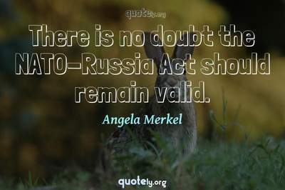 Photo Quote of There is no doubt the NATO-Russia Act should remain valid.