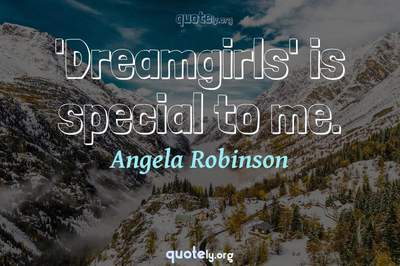 Photo Quote of 'Dreamgirls' is special to me.