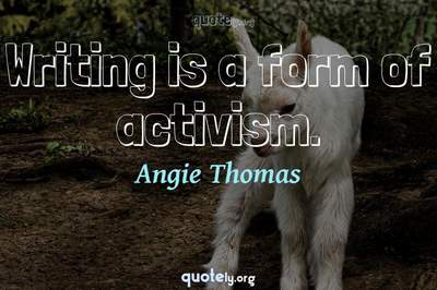 Photo Quote of Writing is a form of activism.