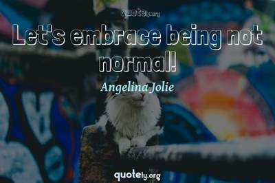 Photo Quote of Let's embrace being not normal!