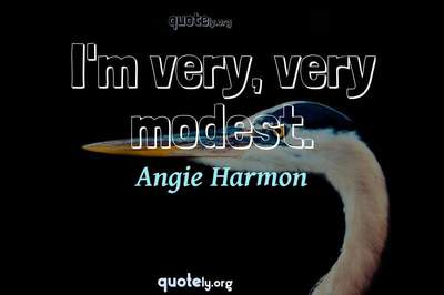 Photo Quote of I'm very, very modest.