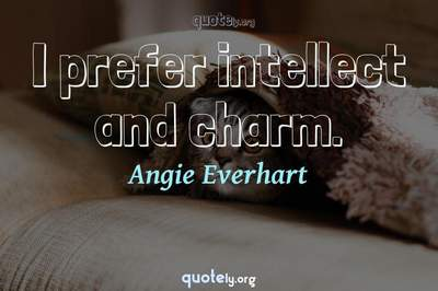 Photo Quote of I prefer intellect and charm.