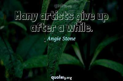 Photo Quote of Many artists give up after a while.