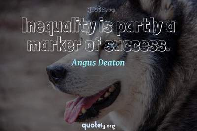Photo Quote of Inequality is partly a marker of success.