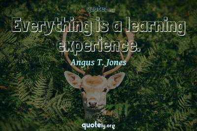 Photo Quote of Everything is a learning experience.