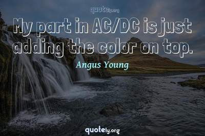 Photo Quote of My part in AC/DC is just adding the color on top.
