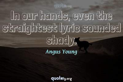 Photo Quote of In our hands, even the straightest lyric sounded shady.