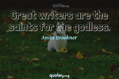 Photo Quote of Great writers are the saints for the godless.