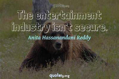 Photo Quote of The entertainment industry isn't secure.