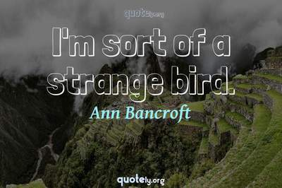 Photo Quote of I'm sort of a strange bird.