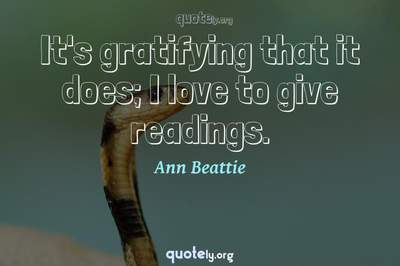 Photo Quote of It's gratifying that it does; I love to give readings.