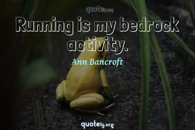 Photo Quote of Running is my bedrock activity.