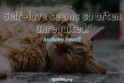Photo Quote of Self-love seems so often unrequited.