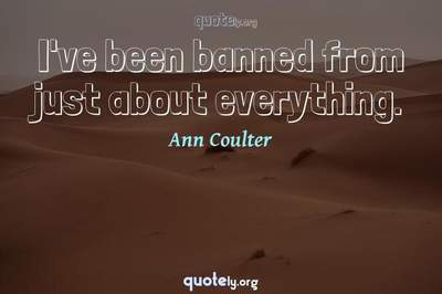 Photo Quote of I've been banned from just about everything.