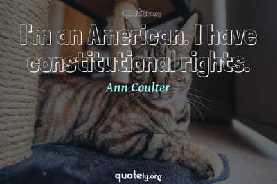 Photo Quote of I'm an American. I have constitutional rights.