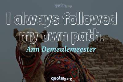 Photo Quote of I always followed my own path.