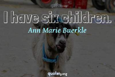 Photo Quote of I have six children.