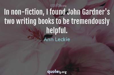 Photo Quote of In non-fiction, I found John Gardner's two writing books to be tremendously helpful.