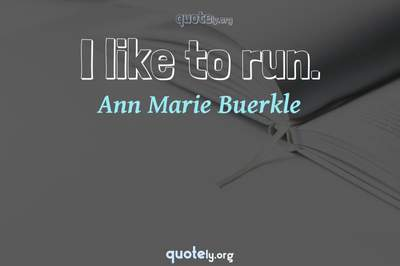 Photo Quote of I like to run.