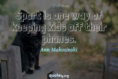 Photo Quote of Sport is one way of keeping kids off their phones.