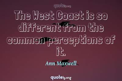 Photo Quote of The West Coast is so different from the common perceptions of it.