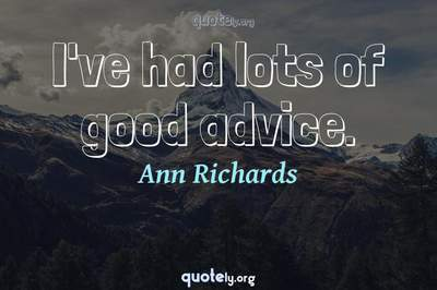 Photo Quote of I've had lots of good advice.