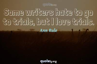 Photo Quote of Some writers hate to go to trials, but I love trials.