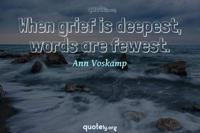 Photo Quote of When grief is deepest, words are fewest.