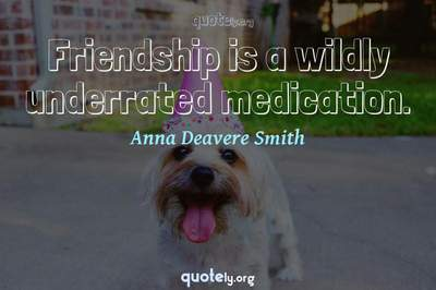 Photo Quote of Friendship is a wildly underrated medication.