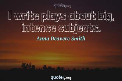 Photo Quote of I write plays about big, intense subjects.