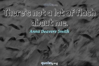 Photo Quote of There's not a lot of flash about me.