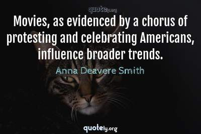 Photo Quote of Movies, as evidenced by a chorus of protesting and celebrating Americans, influence broader trends.