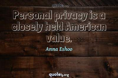 Photo Quote of Personal privacy is a closely held American value.