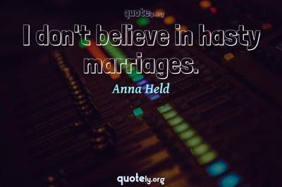 Photo Quote of I don't believe in hasty marriages.