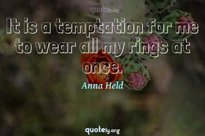 Photo Quote of It is a temptation for me to wear all my rings at once.