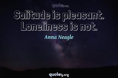 Photo Quote of Solitude is pleasant. Loneliness is not.