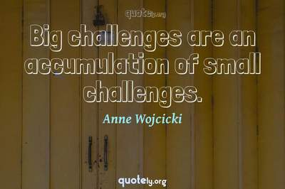 Photo Quote of Big challenges are an accumulation of small challenges.