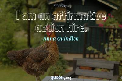 Photo Quote of I am an affirmative action hire.